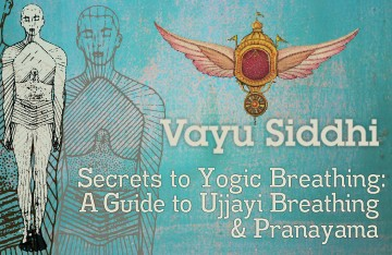 Vayu Siddhi: Secrets to Yogic Breathing